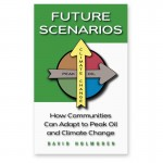 Future Scenarios book. How communities can adapt to Peak Oil and Climate Change by David Holmgren.
