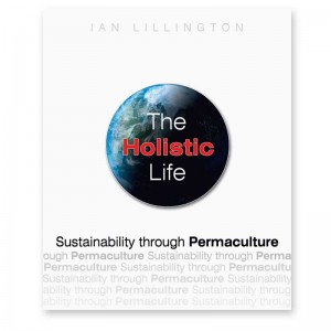 The Holistic Life: Sustainability through Permaculture - Book