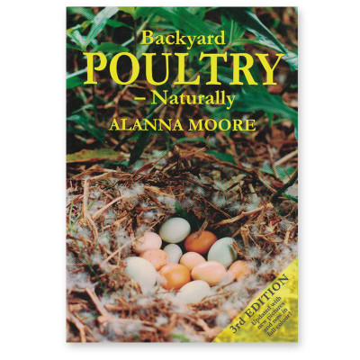 Backyard Poultry - Naturally - by Alanna Moore