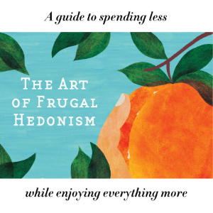 The Art of Frugal Hedonism is now available