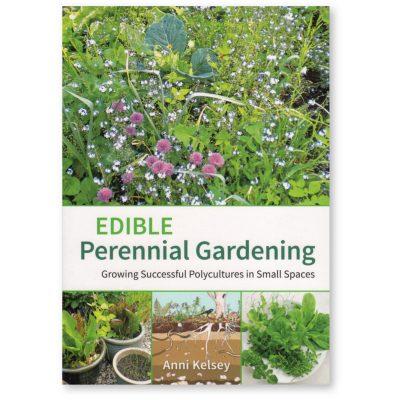 Edible Perennial Gardening by Anni Kelsey