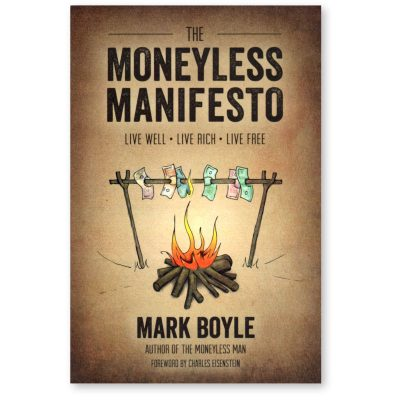 Moneyless Manifesto by Mark Boyle